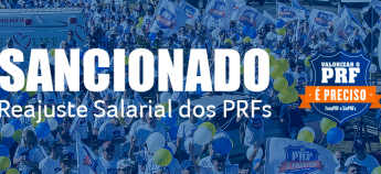 Lei de reajuste salarial dos PRF's é sancionada